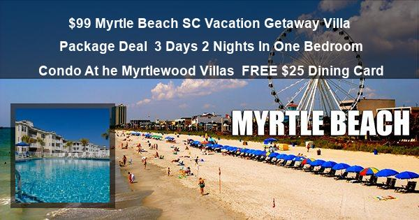 $99 Myrtle Beach SC Vacation Getaway Villa Package Deal | 3 Days 2 Nights In One Bedroom Condo At he Myrtlewood Villas | FREE $25 Dining Card
