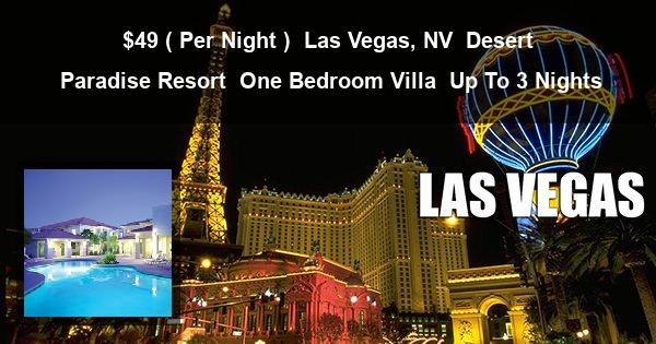 $49 ( Per Night ) | Las Vegas, NV | Desert Paradise Resort | One Bedroom Villa | Up To 3 Nights