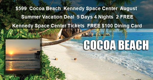 $599 | Cocoa Beach | Kennedy Space Center | August Summer Vacation Deal | 5 Days 4 Nights | 2 FREE Kennedy Space Center Tickets | FREE $100 Dining Card