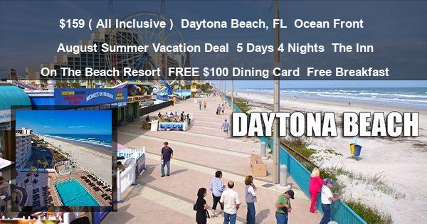 $159 ( All Inclusive ) | Daytona Beach, FL | Ocean Front | August Summer Vacation Deal | 5 Days 4 Nights | The Inn On The Beach Resort | FREE $100 Dining Card | Free Breakfast