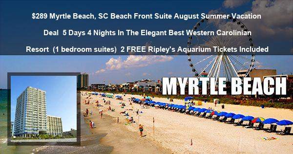 $289 Myrtle Beach, SC Beach Front Suite August Summer Vacation Deal | 5 Days 4 Nights In The Elegant Best Western Carolinian Resort | (1 bedroom suites) | 2 FREE Ripley's Aquarium Tickets Included