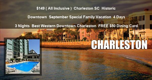 $149 ( All Inclusive ) | Charleston SC | Historic Downtown | September Special Family Vacation | 4 Days 3 Nights | Best Western Downtown Charleston | FREE $50 Dining Card