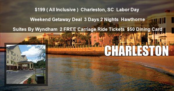 $199 ( All Inclusive ) | Charleston, SC | Labor Day Weekend Getaway Deal | 3 Days 2 Nights | Hawthorne Suites By Wyndham | 2 FREE Carriage Ride Tickets | $50 Dining Card