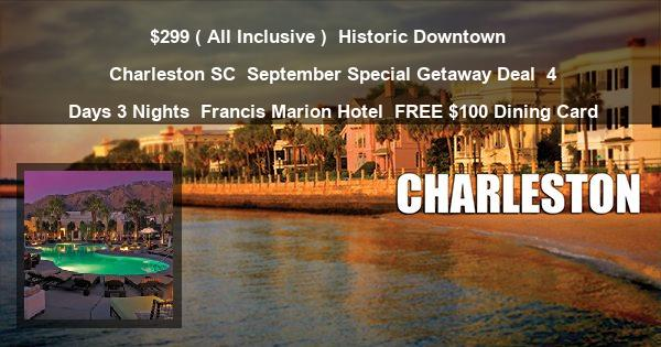 $299 ( All Inclusive ) | Historic Downtown | Charleston SC | September Special Getaway Deal | 4 Days 3 Nights | Francis Marion Hotel | FREE $100 Dining Card