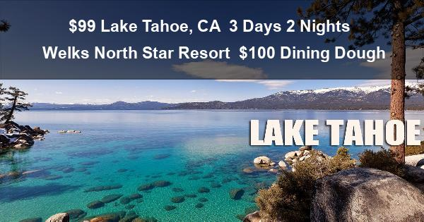 $99 Lake Tahoe, CA | 3 Days 2 Nights | Welks North Star Resort | $100 Dining Dough