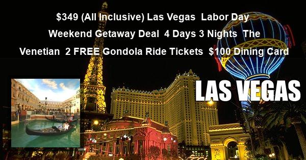 $349 (All Inclusive) Las Vegas | Labor Day Weekend Getaway Deal | 4 Days 3 Nights | The Venetian | 2 FREE Gondola Ride Tickets | $100 Dining Card