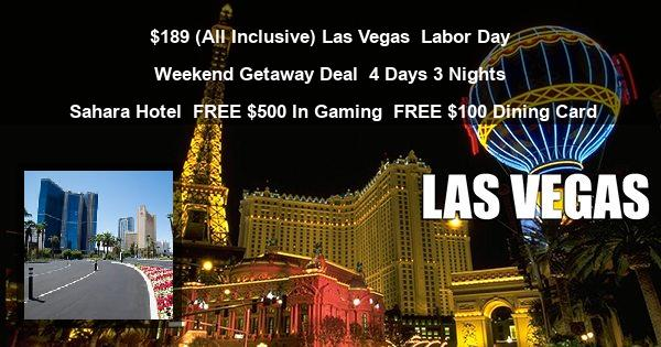 $189 (All Inclusive) Las Vegas | Labor Day Weekend Getaway Deal | 4 Days 3 Nights | Sahara Hotel | FREE $500 In Gaming | FREE $100 Dining Card