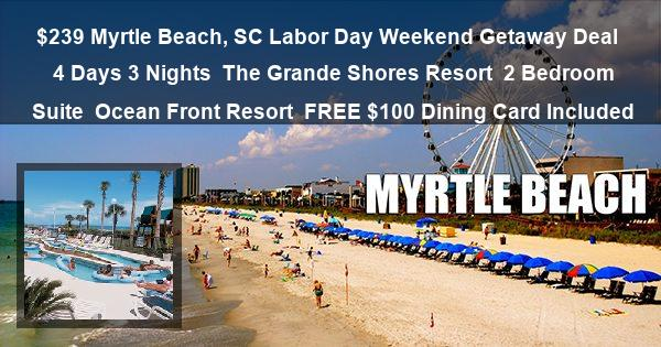 $239 Myrtle Beach, SC Labor Day Weekend Getaway Deal | 4 Days 3 Nights | The Grande Shores Resort | 2 Bedroom Suite | Ocean Front Resort | FREE $100 Dining Card Included