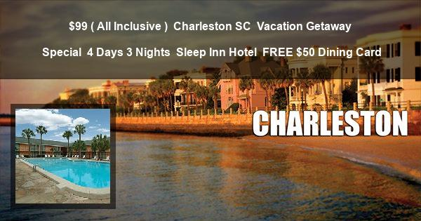 $99 ( All Inclusive ) | Charleston SC | Vacation Getaway Special | 4 Days 3 Nights | Sleep Inn Hotel | FREE $50 Dining Card