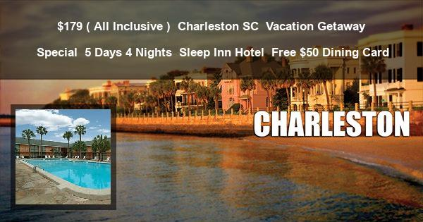 $179 ( All Inclusive ) | Charleston SC | Vacation Getaway Special | 5 Days 4 Nights | Sleep Inn Hotel | Free $50 Dining Card