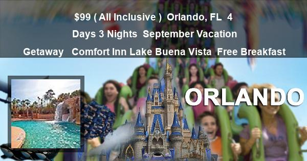 $99 ( All Inclusive ) | Orlando, FL | 4 Days 3 Nights | September Vacation Getaway |  Comfort Inn Lake Buena Vista | Free Breakfast