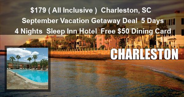 $179 ( All Inclusive ) | Charleston, SC | September Vacation Getaway Deal | 5 Days 4 Nights | Sleep Inn Hotel | Free $50 Dining Card