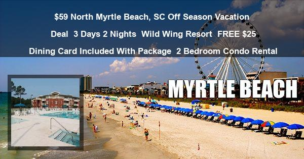 $59 North Myrtle Beach, SC Off Season Vacation Deal | 3 Days 2 Nights | Wild Wing Resort | FREE $25 Dining Card Included With Package | 2 Bedroom Condo Rental
