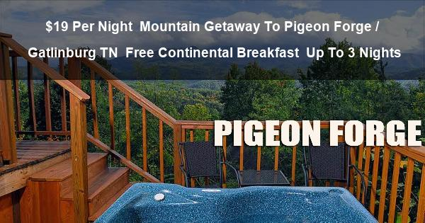 $19 Per Night | Mountain Getaway To Pigeon Forge / Gatlinburg TN | Free Continental Breakfast | Up To 3 Nights