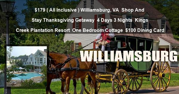 $179 ( All Inclusive ) Williamsburg, VA | Shop And Stay Thanksgiving Getaway | 4 Days 3 Nights | Kings Creek Plantation Resort | One Bedroom Cottage | $100 Dining Card