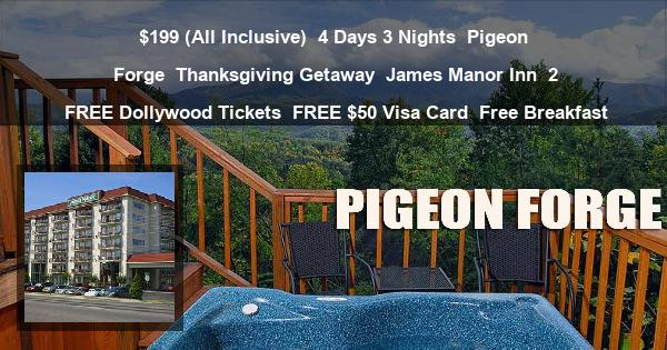 $199 (All Inclusive) | 4 Days 3 Nights | Pigeon Forge | Thanksgiving Getaway | James Manor Inn | 2 FREE Dollywood Tickets | FREE $50 Visa Card | Free Breakfast
