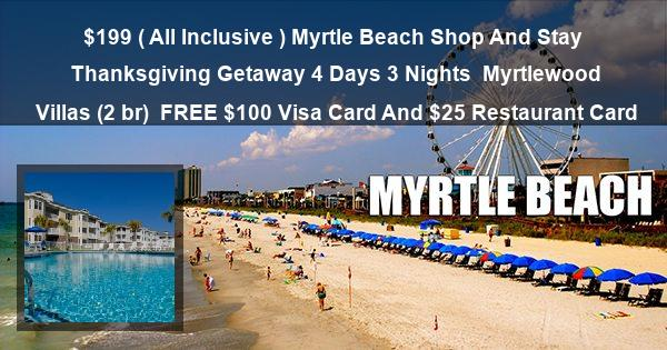 $199 ( All Inclusive ) Myrtle Beach Shop And Stay Thanksgiving Getaway 4 Days 3 Nights   Myrtlewood Villas (2 br)   FREE $100 Visa Card And $25 Restaurant Card