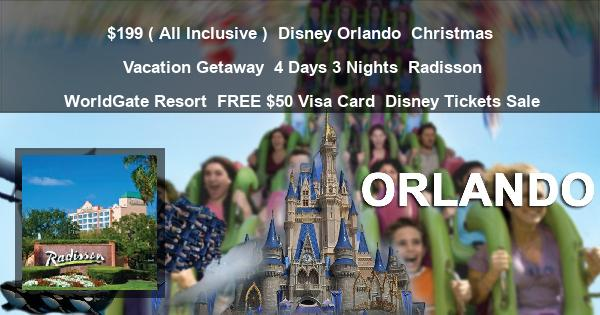 $199 ( All Inclusive ) | Disney Orlando | Christmas Vacation Getaway | 4 Days 3 Nights | Radisson WorldGate Resort | FREE $50 Visa Card | Disney Tickets Sale