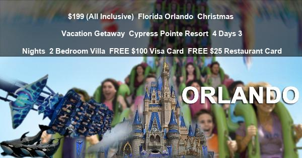 $199 (All Inclusive) | Florida Orlando | Christmas Vacation Getaway | Cypress Pointe Resort | 4 Days 3 Nights | 2 Bedroom Villa | FREE $100 Visa Card | FREE $25 Restaurant Card