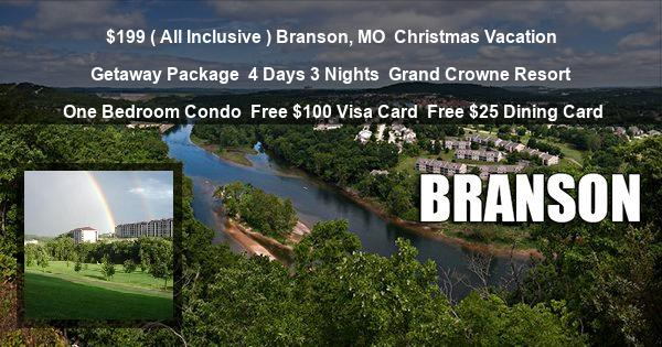 $199 ( All Inclusive ) Branson, MO   Christmas Vacation Getaway Package   4 Days 3 Nights   Grand Crowne Resort   One Bedroom Condo   Free $100 Visa Card   Free $25 Dining Card