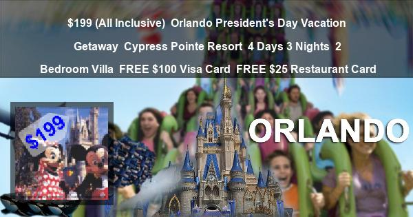 $199 (All Inclusive) | Orlando President's Day Vacation Getaway | Cypress Pointe Resort | 4 Days 3 Nights | 2 Bedroom Villa | FREE $100 Visa Card | FREE $25 Restaurant Card