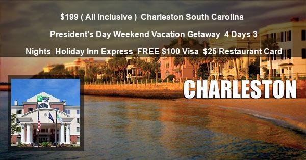 $199 ( All Inclusive ) | Charleston South Carolina | President's Day Weekend Vacation Getaway | 4 Days 3 Nights | Holiday Inn Express | FREE $100 Visa | $25 Restaurant Card