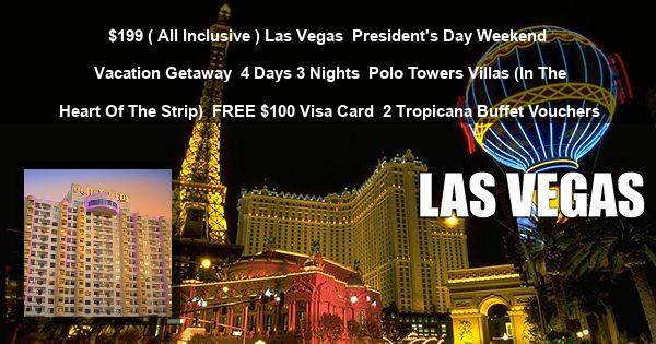 $199 ( All Inclusive ) Las Vegas | President's Day Weekend Vacation Getaway | 4 Days 3 Nights | Polo Towers Villas (In The Heart Of The Strip) | FREE $100 Visa Card | 2 Tropicana Buffet Vouchers