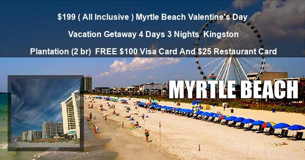 $199 ( All Inclusive ) Myrtle Beach Valentine's Day Vacation Getaway 4 Days 3 Nights | Kingston Plantation (2 br) | FREE $100 Visa Card And $25 Restaurant Card