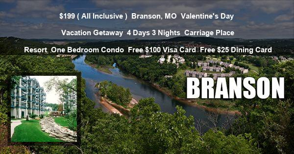$199 ( All Inclusive )   Branson, MO   Valentine's Day Vacation Getaway   4 Days 3 Nights   Carriage Place Resort   One Bedroom Condo   Free $100 Visa Card   Free $25 Dining Card