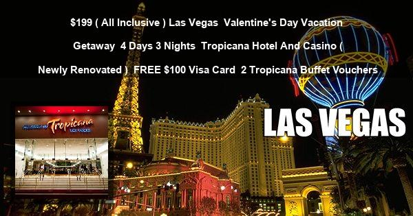 $199 ( All Inclusive ) Las Vegas | Valentine's Day Vacation Getaway | 4 Days 3 Nights | Tropicana Hotel And Casino ( Newly Renovated ) | FREE $100 Visa Card | 2 Tropicana Buffet Vouchers