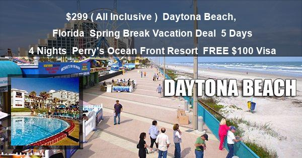 $299 ( All Inclusive ) | Daytona Beach, Florida | Spring Break Vacation Deal | 5 Days 4 Nights | Perry's Ocean Front Resort | FREE $100 Visa
