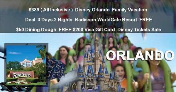 $389 ( All Inclusive ) | Disney Orlando | Family Vacation Deal | 3 Days 2 Nights | Radisson WorldGate Resort | FREE $50 Dining Dough | FREE $200 Visa Gift Card | Disney Tickets Sale