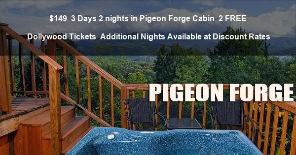 $149 | 3 Days 2 nights in Pigeon Forge Cabin | 2 Free Dollywood Tickets | Additional Nights Available at Discount Rates