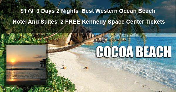 $179 | 3 Days 2 Nights | Best Western Ocean Beach Hotel And Suites | 2 FREE Kennedy Space Center Tickets