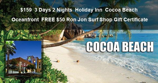 $159 | 3 Days 2 Nights | Holiday Inn | Cocoa Beach Oceanfront | FREE $50 Ron Jon Surf Shop® Gift Certificate