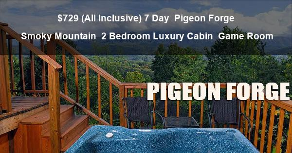 $729 ( All Inclusive ) 7 Day | Pigeon Forge Smoky Mountains | 2 Bedroom Cabin | Cabin 88 | Luxury Cabin | Game Room
