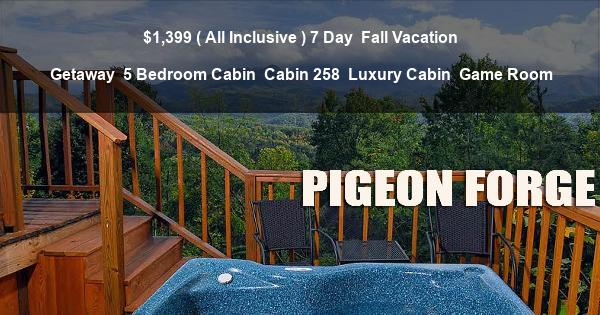 $1,399 ( All Inclusive ) 7 Day | Fall Vacation Getaway | 5 Bedroom Cabin | Cabin 258 | Luxury Cabin | Game Room