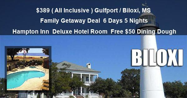 $389 ( All Inclusive ) Gulfport / Biloxi, MS | Family Getaway Deal | 6 Days 5 Nights | Hampton Inn | Deluxe Hotel Room | Free $50 Dining Dough