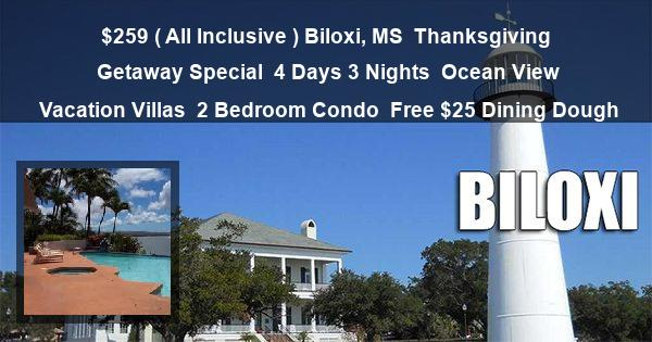 $259 ( All Inclusive ) Biloxi, MS | Thanksgiving Getaway Special | 4 Days 3 Nights | Ocean View Vacation Villas | 2 Bedroom Condo | Free $25 Dining Dough