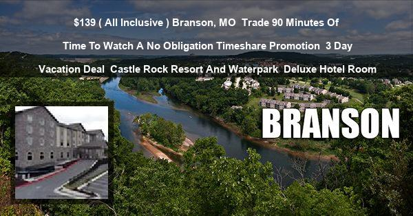 $139 ( All Inclusive ) Branson, MO | Trade 90 Minutes Of Time To Watch A No Obligation Timeshare Promotion | 3 Day Vacation Deal | Castle Rock Resort And Waterpark | Deluxe Hotel Room