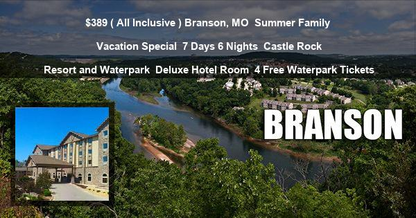$389 ( All Inclusive ) Branson, MO   Summer Family Vacation Special   7 Days 6 Nights   Castle Rock Resort and Waterpark   Deluxe Hotel Room   4 Free Waterpark Tickets