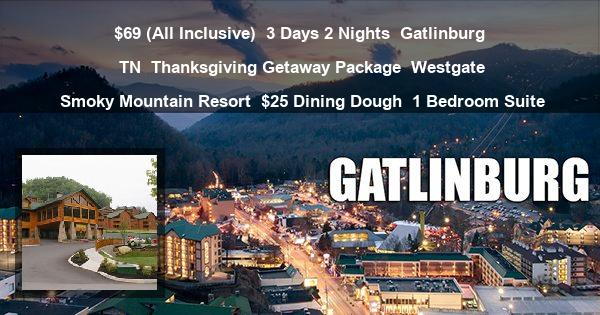 $69 (All Inclusive) | 3 Days 2 Nights | Gatlinburg TN | Thanksgiving Getaway Package | Westgate Smoky Mountain Resort | $25 Dining Dough | 1 Bedroom Suite
