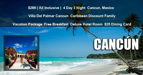 $289 ( All Inclusive ) | 4 Day 3 Night | Cancun, Mexico | Villa Del Palmar Cancun | Caribbean Discount Family Vacation Package | Free Breakfast | Deluxe Hotel Room | $25 Dining Card