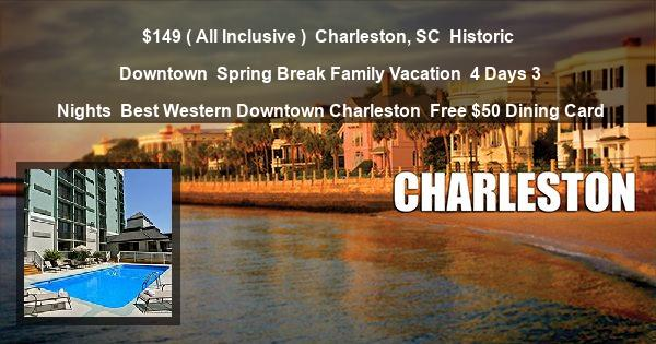 $149 ( All Inclusive ) | Charleston, SC | Historic Downtown | Spring Break Family Vacation | 4 Days 3 Nights | Best Western Downtown Charleston | Free $50 Dining Card