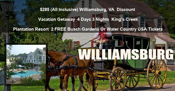 $285 (All Inclusive) Williamsburg, VA | Discount Vacation Getaway | 4 Days 3 Nights | King's Creek Plantation Resort | 2 FREE Busch Gardens Or Water Country USA Tickets