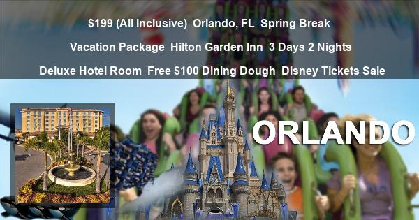$199 (All Inclusive) | Orlando, FL | Spring Break Vacation Package | Hilton Garden Inn | 3 Days 2 Nights | Deluxe Hotel Room | Free $100 Dining Dough | Disney Tickets Sale