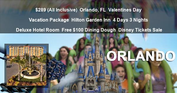 $289 (All Inclusive) | Orlando, FL | Valentines Day Vacation Package | Hilton Garden Inn | 4 Days 3 Nights | Deluxe Hotel Room | Free $100 Dining Dough | Disney Tickets Sale