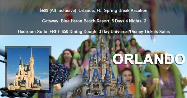 $699 (All Inclusive) | Orlando, FL | Spring Break Vacation Getaway | Blue Heron Beach Resort | 5 Days 4 Nights | 2 Bedroom Suite | FREE $50 Dining Dough | 3 Day Universal/Disney Tickets Sales