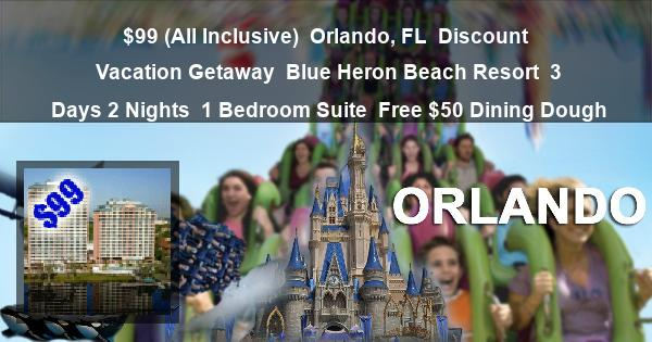$99 (All Inclusive) | Orlando, FL | Discount Vacation Getaway | Blue Heron Beach Resort | 3 Days 2 Nights | 1 Bedroom Suite | Free $50 Dining Dough