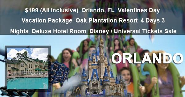 $199 (All Inclusive) | Orlando, FL | Valentines Day Vacation Package | Oak Plantation Resort | 4 Days 3 Nights | Deluxe Hotel Room | Disney / Universal Tickets Sale